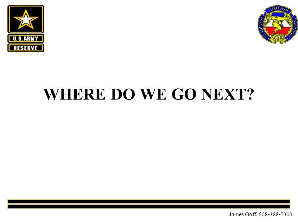 James Goff, 608-388-7300 WHERE DO WE GO NEXT?