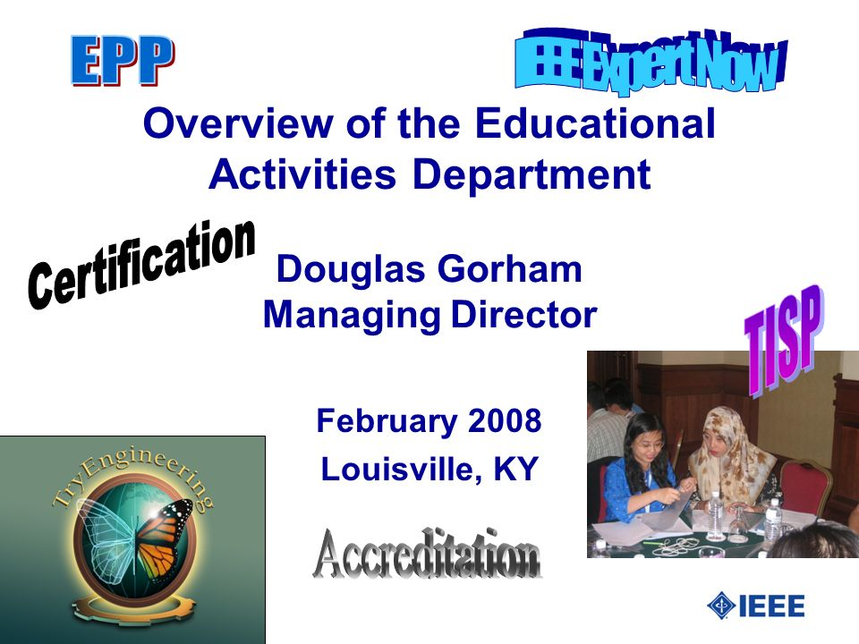 Overview of the Educational Activities Department Douglas Gorham Managing Director February 2008 Louisville, KY
