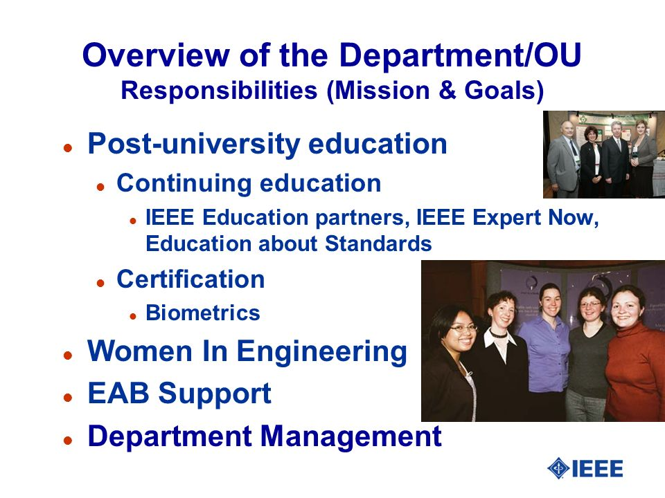 Overview of the Department/OU Responsibilities (Mission & Goals) l Post-university education l Continuing education l IEEE Education partners, IEEE Ex