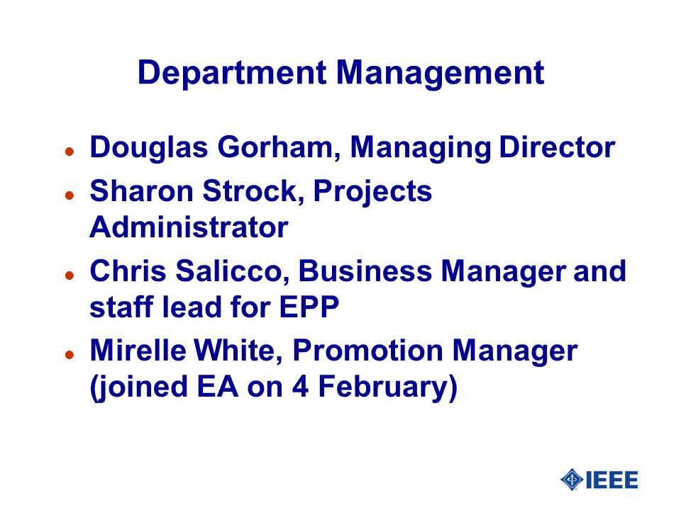 Department Management l Douglas Gorham, Managing Director l Sharon Strock, Projects Administrator l Chris Salicco, Business Manager and staff lead for EPP l Mirelle White, Promotion Manager (joined EA on 4 February)