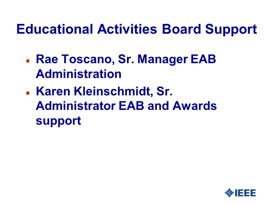 Educational Activities Board Support l Rae Toscano, Sr. Manager EAB Administration l Karen Kleinschmidt, Sr. Administrator EAB and Awards support
