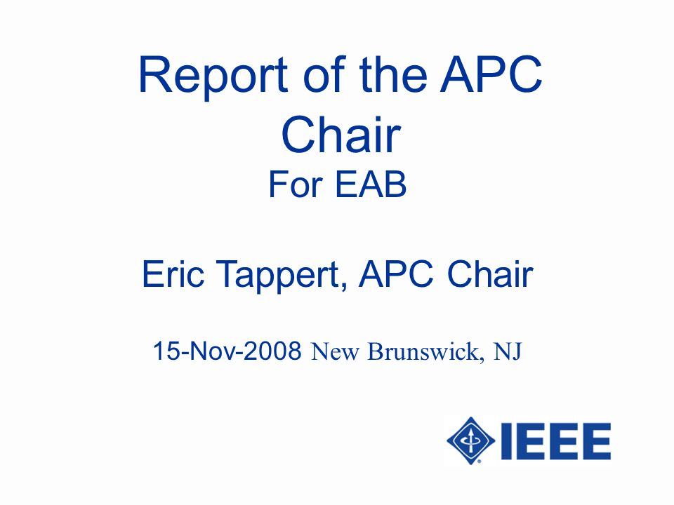 Report of the APC Chair Eric Tappert, APC Chair For EAB 15-Nov-2008 New Brunswick, NJ