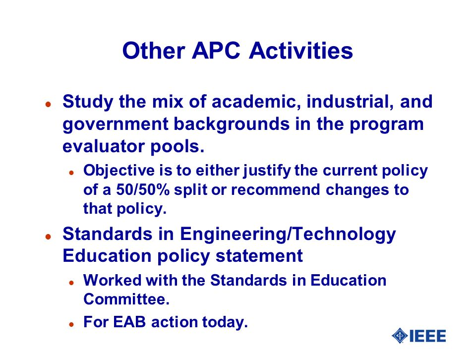 Other APC Activities l Study the mix of academic, industrial, and government backgrounds in the program evaluator pools.