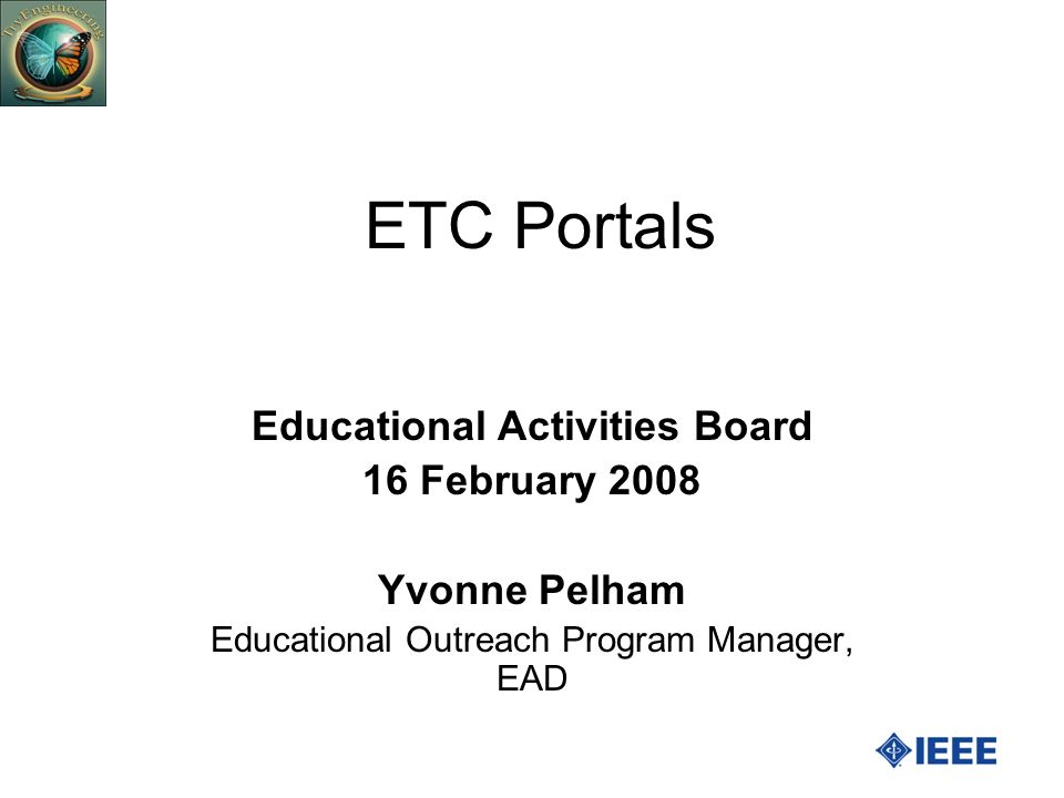 ETC Portals Educational Activities Board 16 February 2008 Yvonne Pelham Educational Outreach Program Manager, EAD