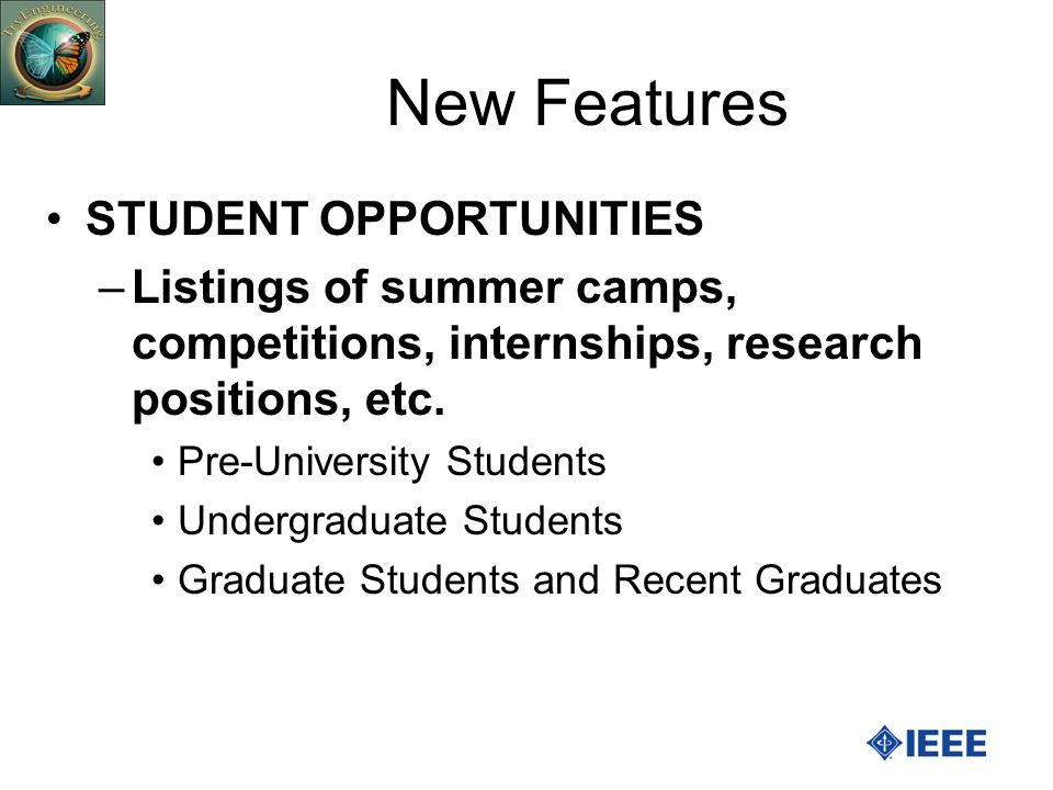 New Features STUDENT OPPORTUNITIES –Listings of summer camps, competitions, internships, research positions, etc. Pre-University Students Undergraduat