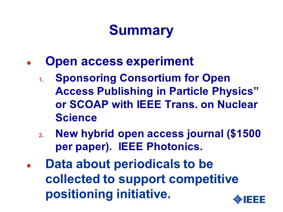 Summary l Open access experiment 1. Sponsoring Consortium for Open Access Publishing in Particle Physics or SCOAP with IEEE Trans. on Nuclear Science
