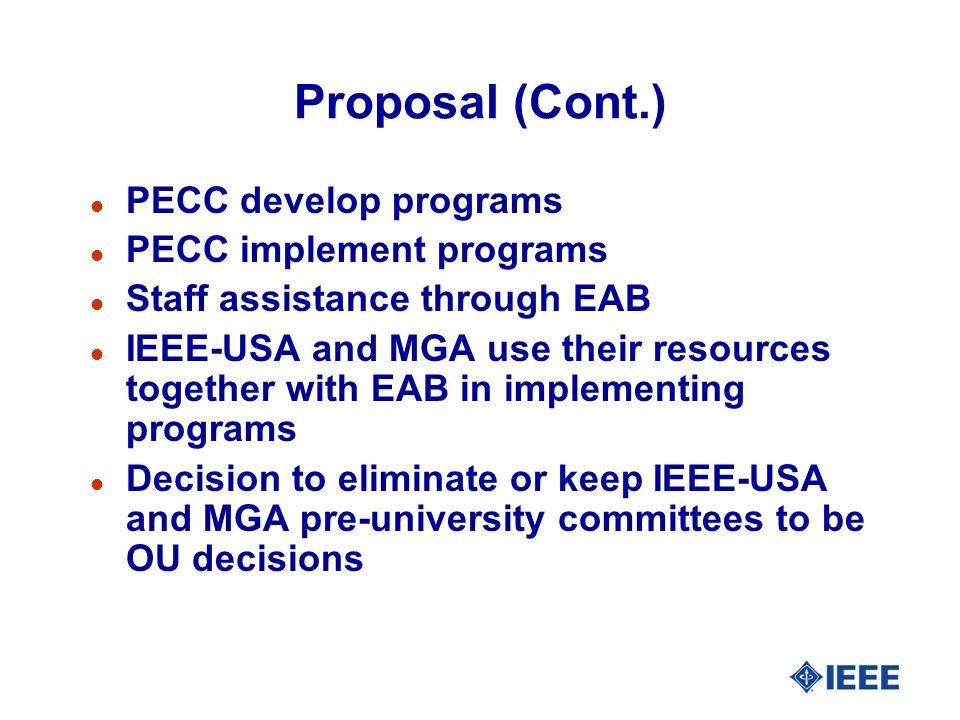 Proposal (Cont.) l PECC develop programs l PECC implement programs l Staff assistance through EAB l IEEE-USA and MGA use their resources together with