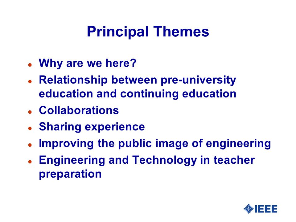Principal Themes l Why are we here? l Relationship between pre-university education and continuing education l Collaborations l Sharing experience l I