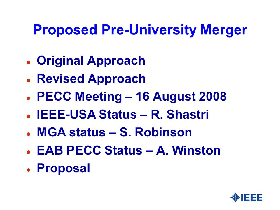 Proposed Pre-University Merger l Original Approach l Revised Approach l PECC Meeting – 16 August 2008 l IEEE-USA Status – R. Shastri l MGA status – S.