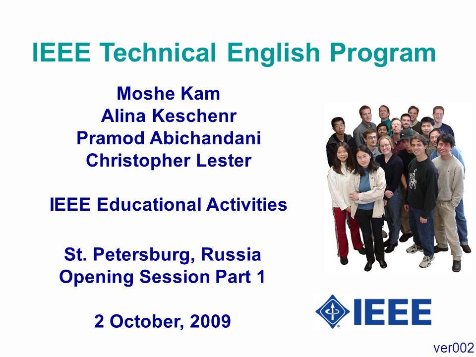 IEEE Technical English Program Moshe Kam Alina Keschenr Pramod Abichandani Christopher Lester IEEE Educational Activities St. Petersburg, Russia Openi
