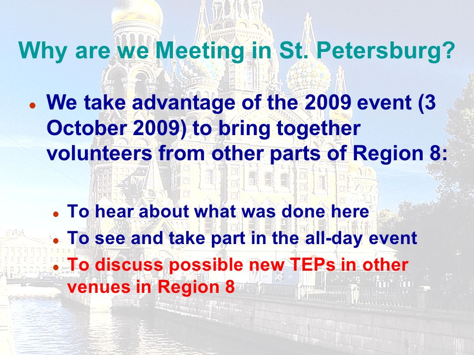 21 l We take advantage of the 2009 event (3 October 2009) to bring together volunteers from other parts of Region 8: l To hear about what was done here l To see and take part in the all-day event l To discuss possible new TEPs in other venues in Region 8 Why are we Meeting in St.