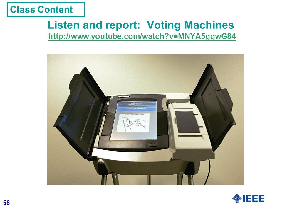 58 Listen and report: Voting Machines http://www.youtube.com/watch v=MNYA5ggwG84http://www.youtube.com/watch v=MNYA5ggwG84 Class Content