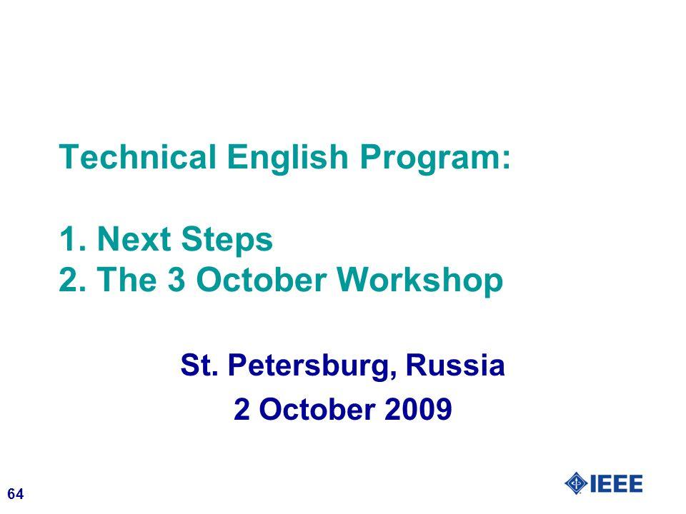 64 Technical English Program: 1. Next Steps 2. The 3 October Workshop St. Petersburg, Russia 2 October 2009