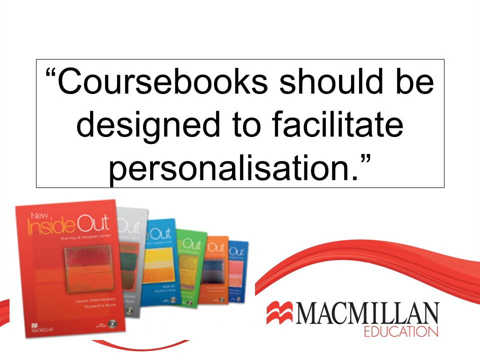 Coursebooks should be designed to facilitate personalisation.