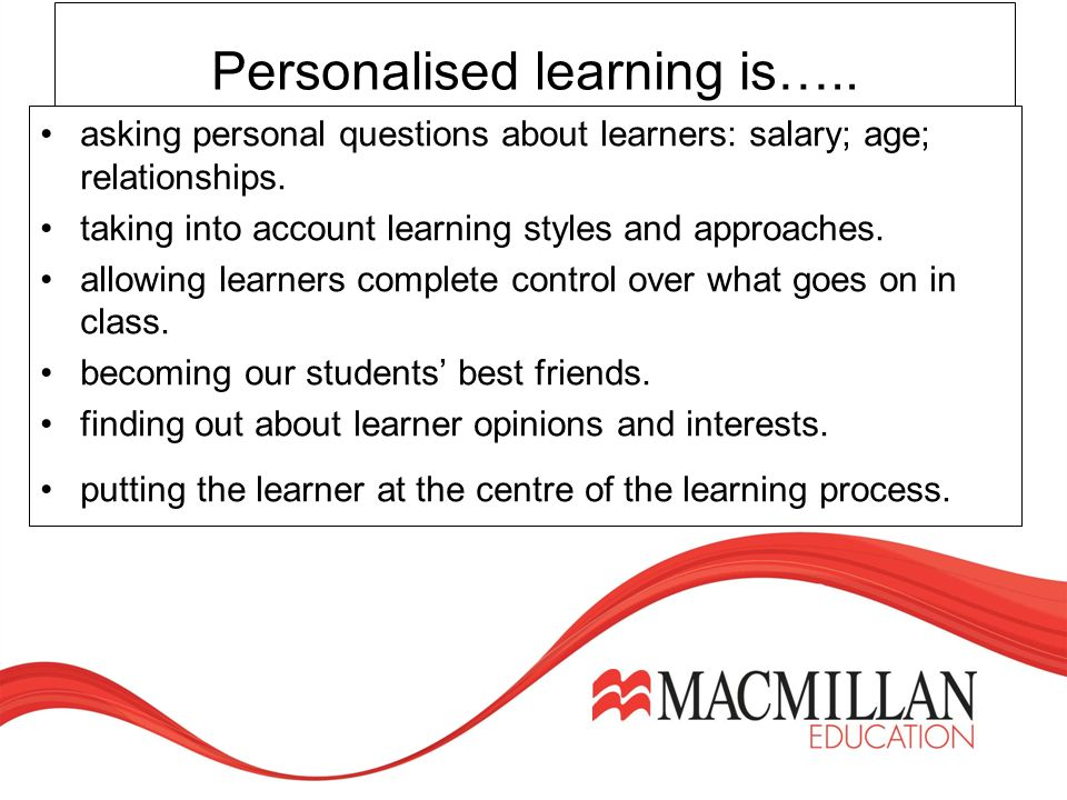Personalised learning is….. asking personal questions about learners: salary; age; relationships.