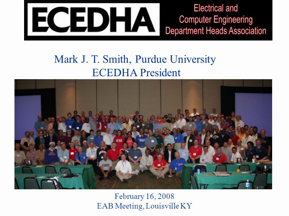 Educational Activities Mark J. T. Smith, Purdue University ECEDHA President February 16, 2008 EAB Meeting, Louisville KY
