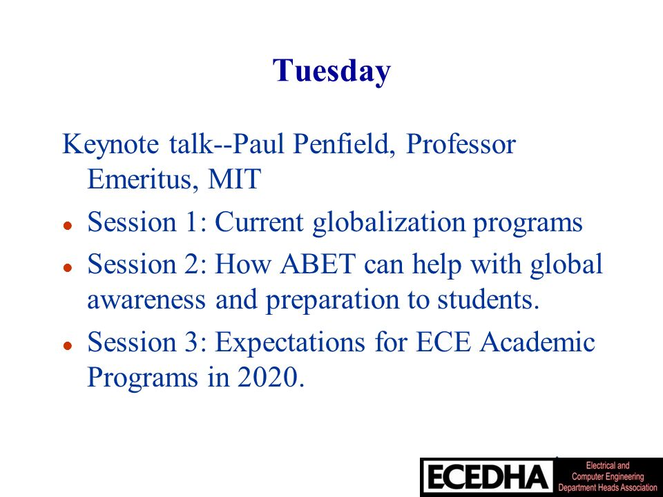 Tuesday Keynote talk--Paul Penfield, Professor Emeritus, MIT l Session 1: Current globalization programs l Session 2: How ABET can help with global awareness and preparation to students.