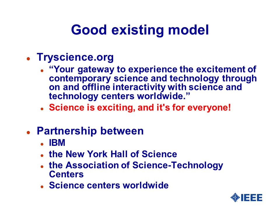 Good existing model l Tryscience.org l Your gateway to experience the excitement of contemporary science and technology through on and offline interactivity with science and technology centers worldwide.