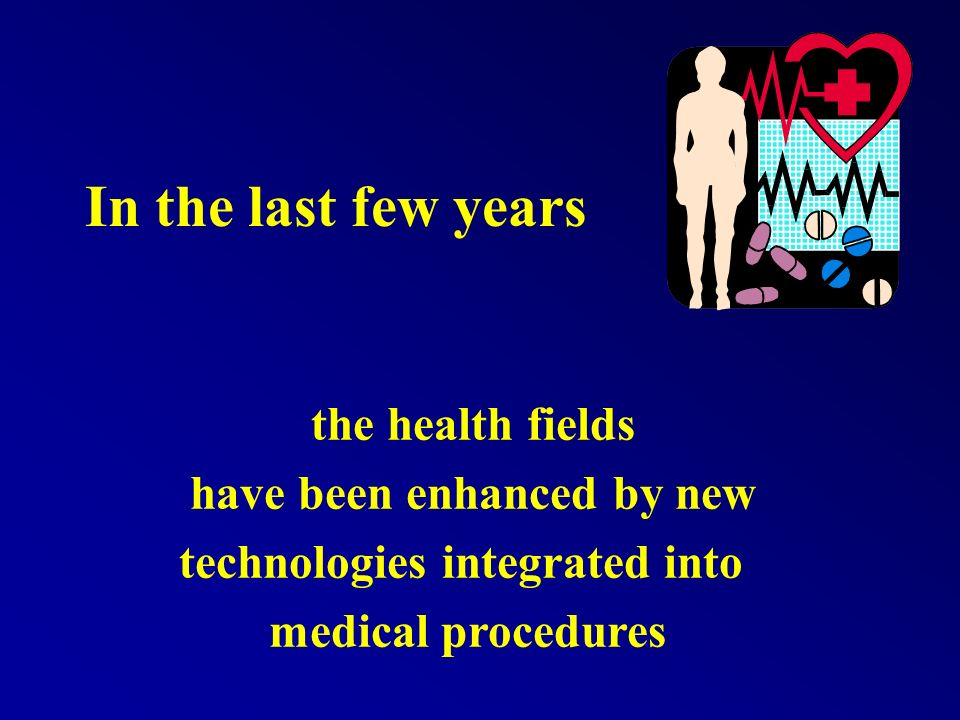 In the last few years the health fields have been enhanced by new technologies integrated into medical procedures