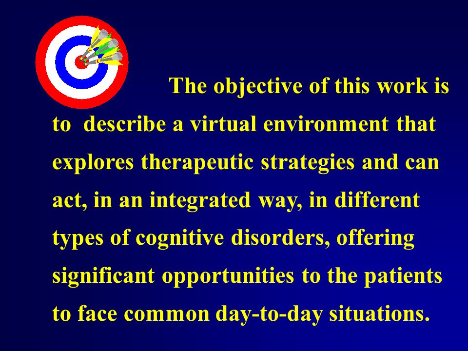 The objective of this work is to describe a virtual environment that explores therapeutic strategies and can act, in an integrated way, in different types of cognitive disorders, offering significant opportunities to the patients to face common day-to-day situations.