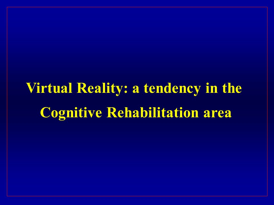 Virtual Reality: a tendency in the Cognitive Rehabilitation area