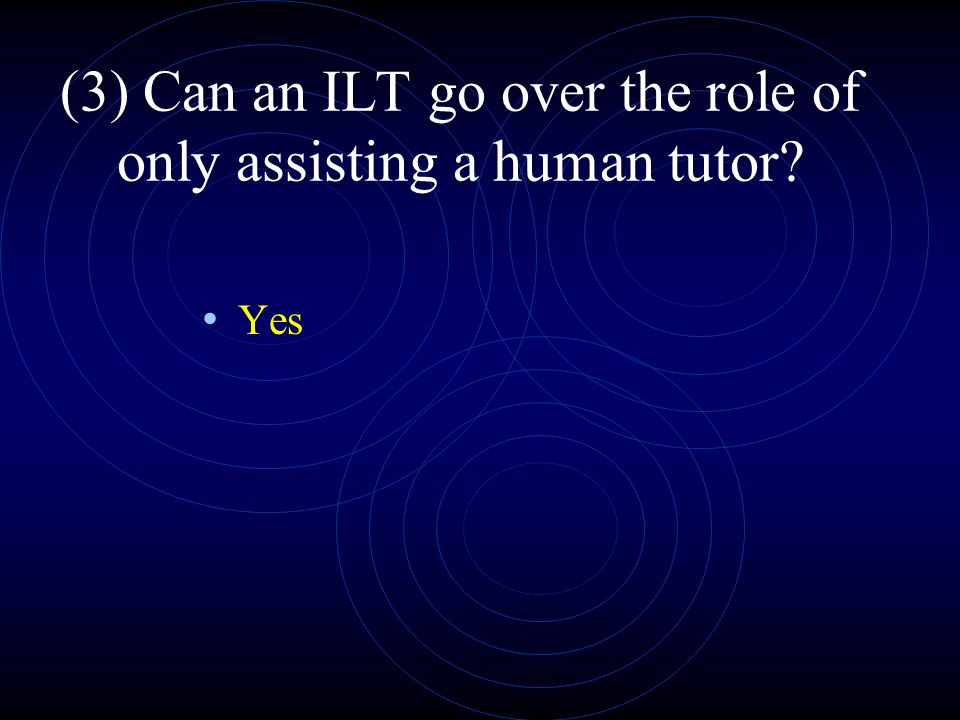 (3) Can an ILT go over the role of only assisting a human tutor Yes
