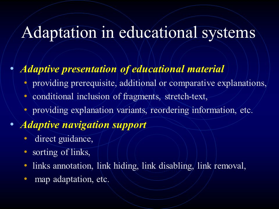 Adaptation in educational systems Adaptive presentation of educational material providing prerequisite, additional or comparative explanations, conditional inclusion of fragments, stretch-text, providing explanation variants, reordering information, etc.