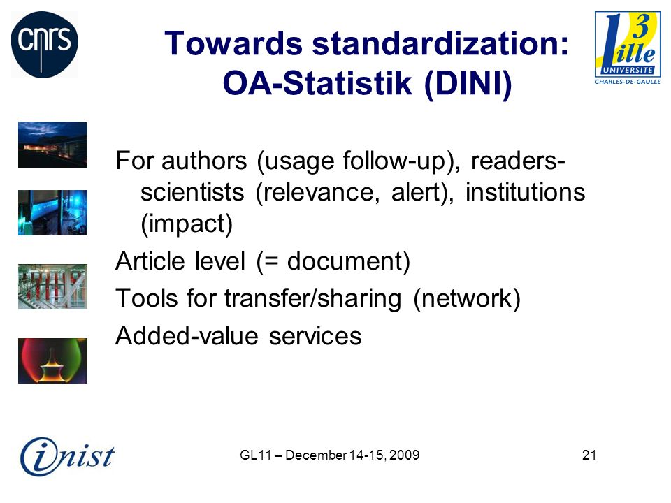 GL11 – December 14-15, Towards standardization: OA-Statistik (DINI) For authors (usage follow-up), readers- scientists (relevance, alert), institutions (impact) Article level (= document) Tools for transfer/sharing (network) Added-value services