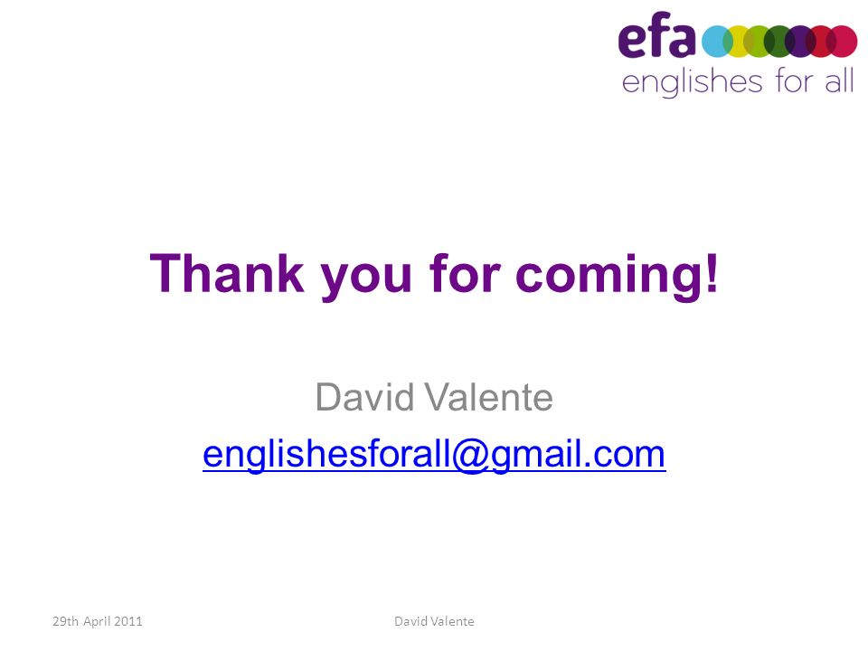 Thank you for coming! David Valente englishesforall@gmail.com 29th April 2011David Valente
