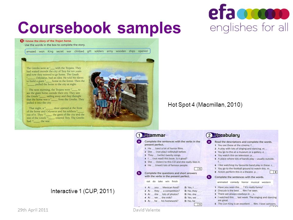 Coursebook samples 29th April 2011David Valente Hot Spot 4 (Macmillan, 2010) Interactive 1 (CUP, 2011)
