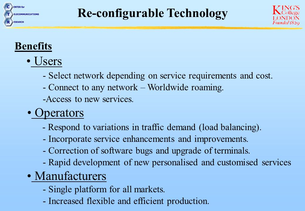 Re-configuration Procedures Reconfiguration Trigger Mode Identification Mode Negotiation Software Download Mode Switch Decision Mode Monitoring Reconfigure Terminal Initiated by network operator or user Download software modules that are required for the target mode What networks are available.