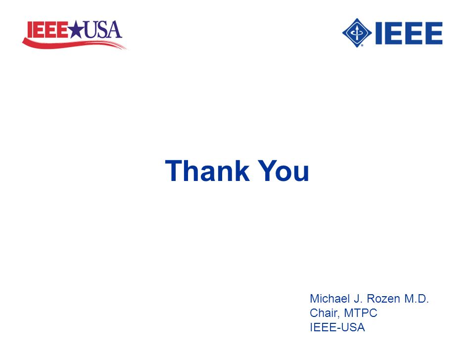 Thank You Michael J. Rozen M.D. Chair, MTPC IEEE-USA