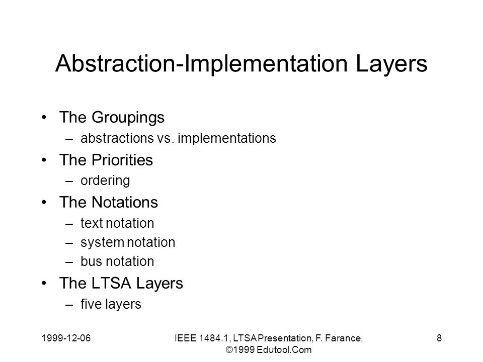 1999-12-06IEEE 1484.1, LTSA Presentation, F. Farance, ©1999 Edutool.Com 8 Abstraction-Implementation Layers The Groupings –abstractions vs. implementa