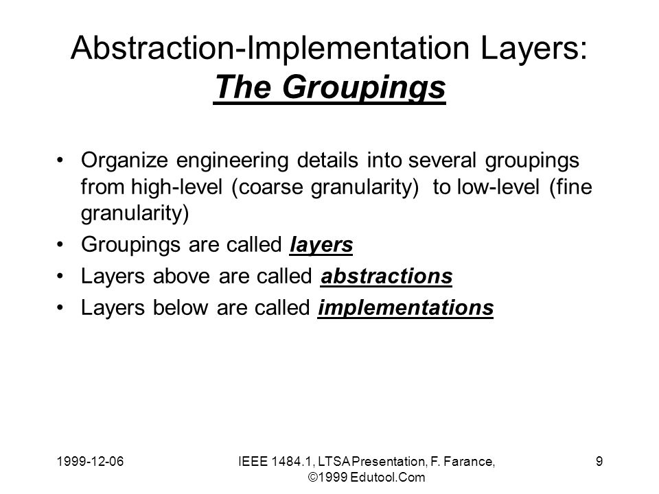 1999-12-06IEEE 1484.1, LTSA Presentation, F. Farance, ©1999 Edutool.Com 9 Abstraction-Implementation Layers: The Groupings Organize engineering detail