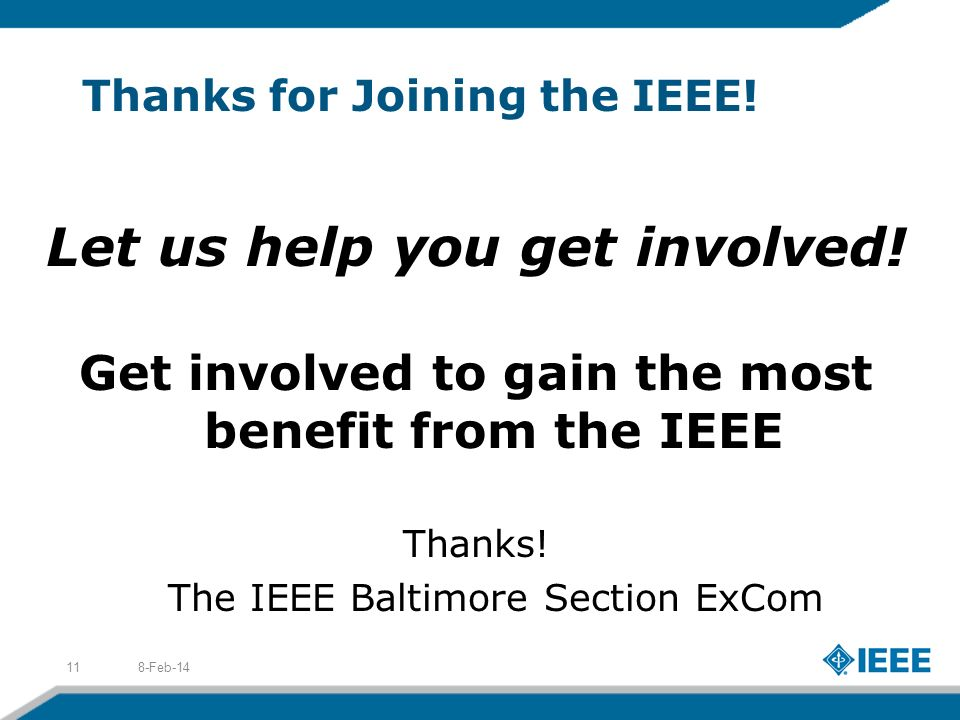 Thanks for Joining the IEEE! Let us help you get involved! Get involved to gain the most benefit from the IEEE Thanks! The IEEE Baltimore Section ExCo