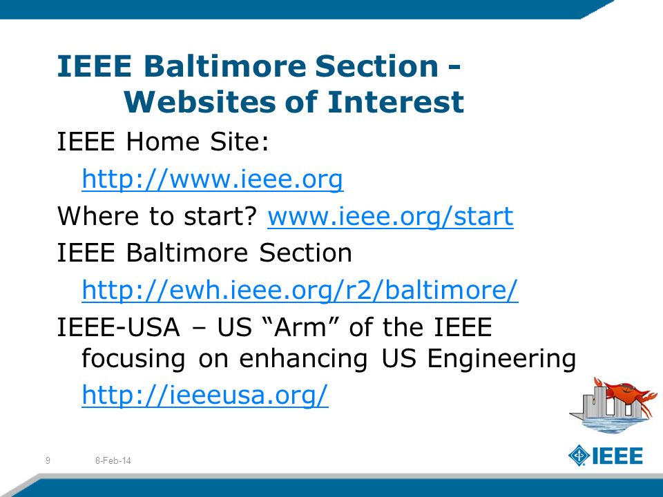 IEEE Baltimore Section - Websites of Interest IEEE Home Site: http://www.ieee.org Where to start? www.ieee.org/startwww.ieee.org/start IEEE Baltimore