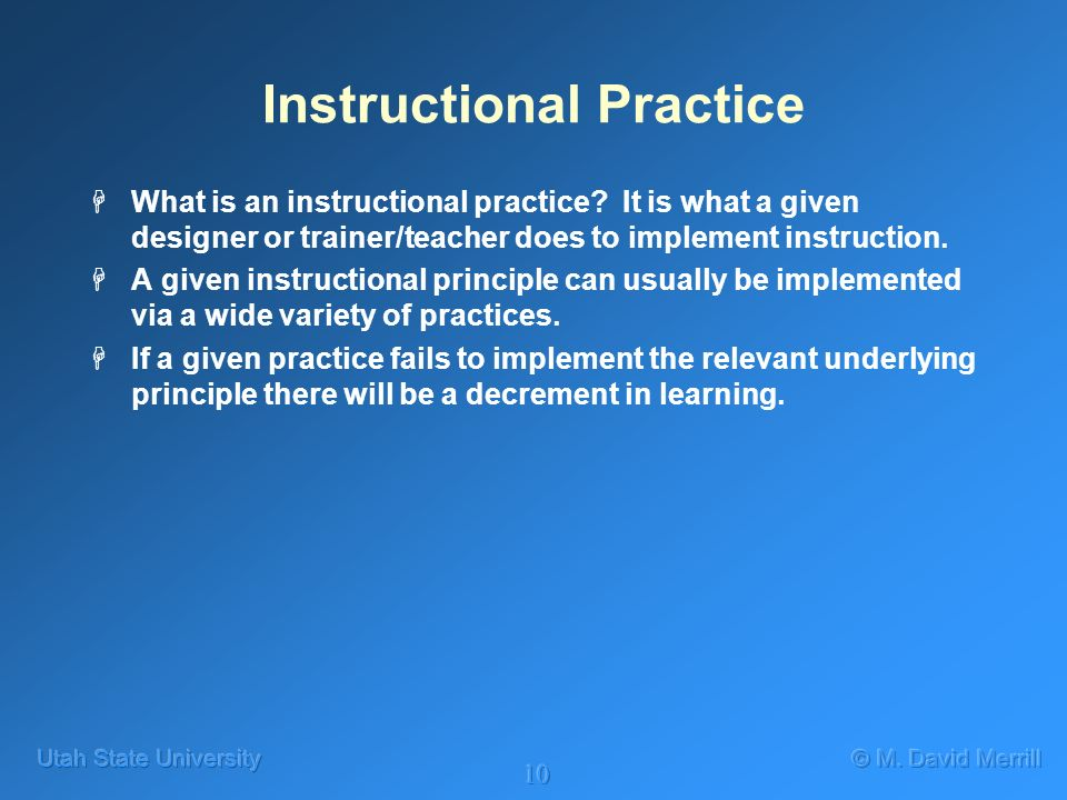 10 Instructional Practice HWhat is an instructional practice? It is what a given designer or trainer/teacher does to implement instruction. HA given i