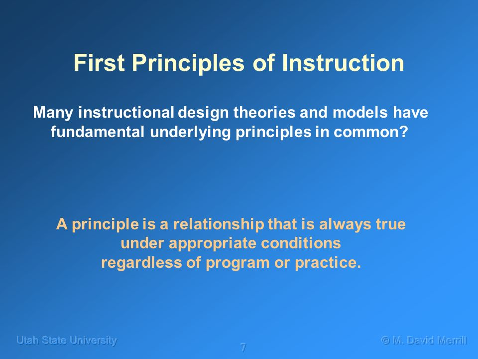 7 First Principles of Instruction Many instructional design theories and models have fundamental underlying principles in common.