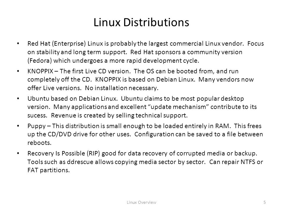 Linux Overview5 Linux Distributions Red Hat (Enterprise) Linux is probably the largest commercial Linux vendor.