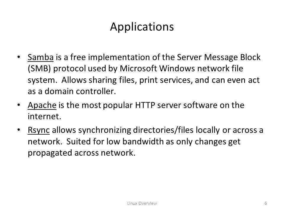 Linux Overview6 Applications Samba is a free implementation of the Server Message Block (SMB) protocol used by Microsoft Windows network file system.