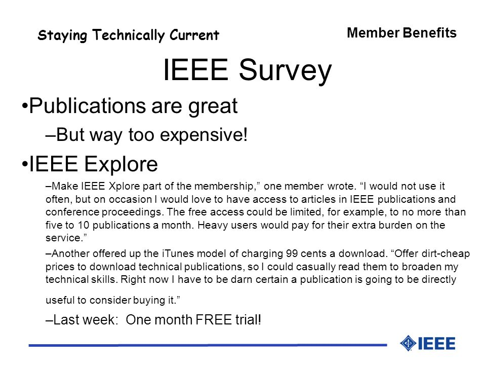 Member Benefits Staying Technically Current IEEE Survey Publications are great –But way too expensive.
