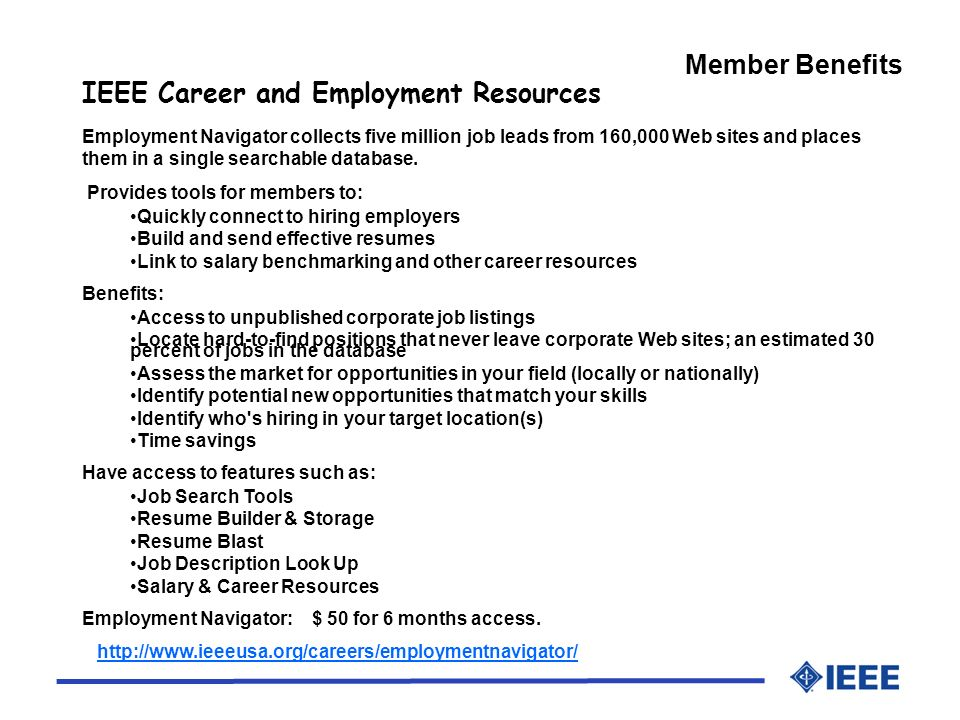 Member Benefits IEEE Career and Employment Resources Employment Navigator collects five million job leads from 160,000 Web sites and places them in a single searchable database.