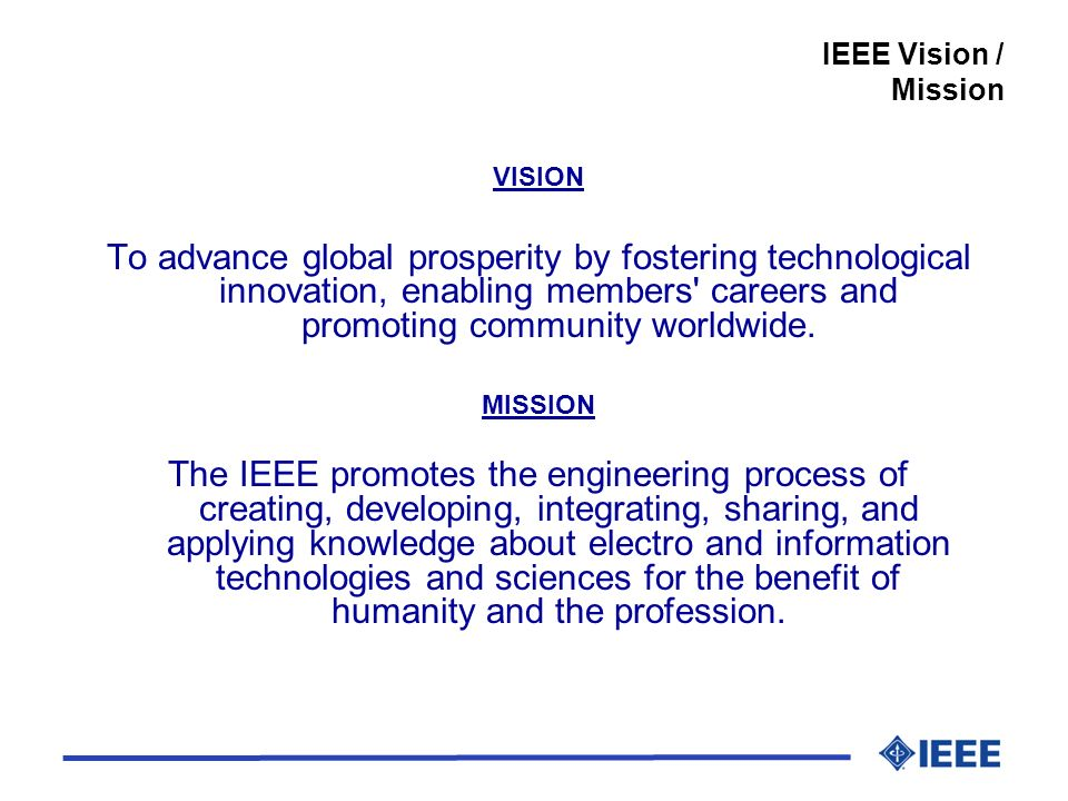 VISION To advance global prosperity by fostering technological innovation, enabling members careers and promoting community worldwide.