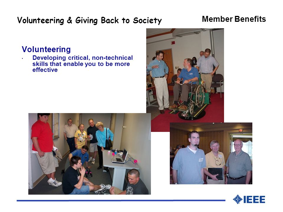 Member Benefits Volunteering & Giving Back to Society Volunteering Developing critical, non-technical skills that enable you to be more effective