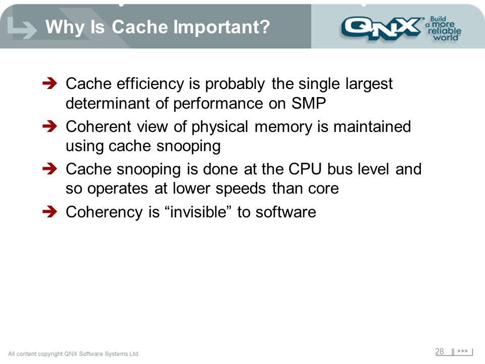 28 Why Is Cache Important? Cache efficiency is probably the single largest determinant of performance on SMP Coherent view of physical memory is maint