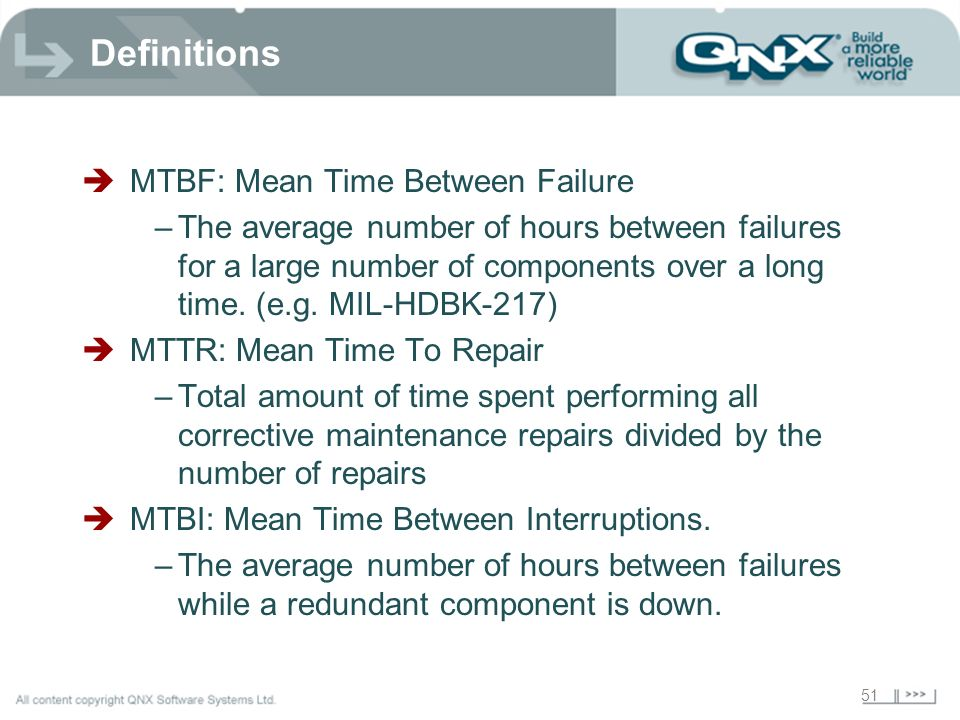51 Definitions MTBF: Mean Time Between Failure –The average number of hours between failures for a large number of components over a long time. (e.g.