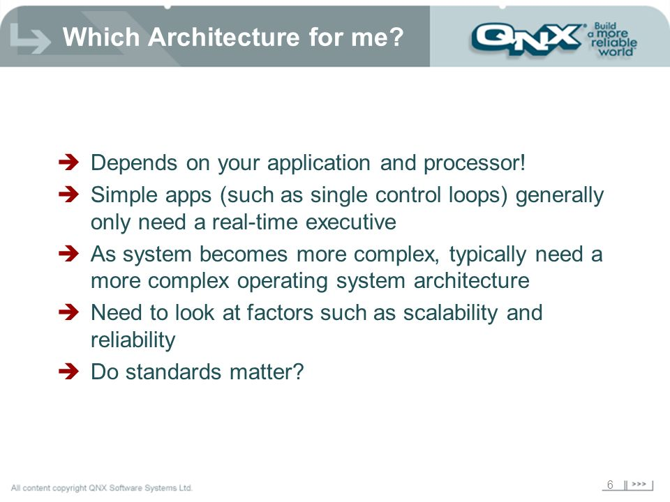 6 Which Architecture for me? Depends on your application and processor! Simple apps (such as single control loops) generally only need a real-time exe