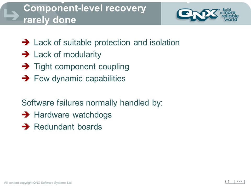 61 Component-level recovery rarely done Lack of suitable protection and isolation Lack of modularity Tight component coupling Few dynamic capabilities