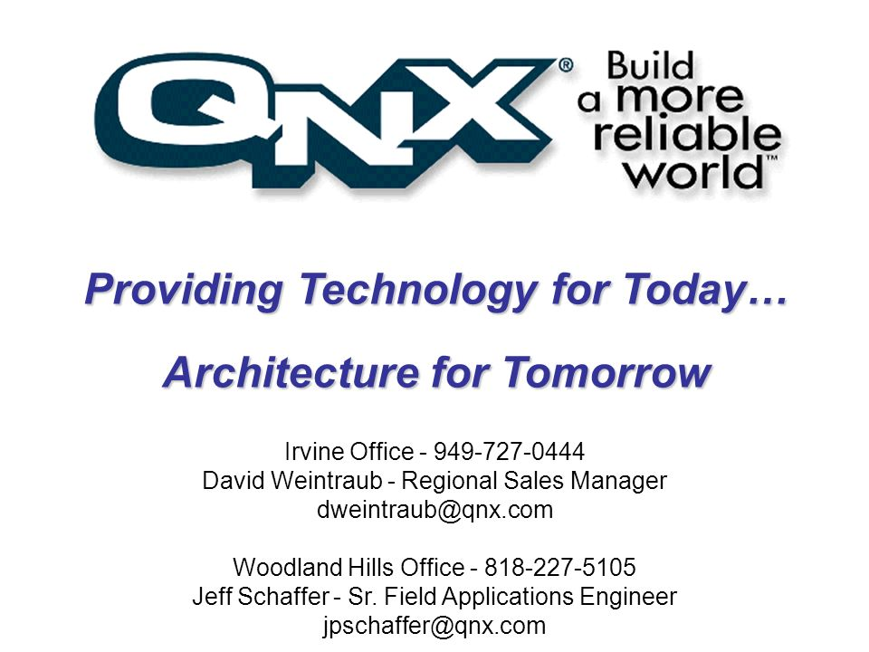 Providing Technology for Today… Architecture for Tomorrow Irvine Office - 949-727-0444 David Weintraub - Regional Sales Manager dweintraub@qnx.com Woo