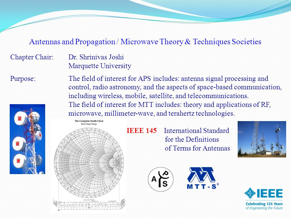 Antennas and Propagation / Microwave Theory & Techniques Societies Chapter Chair:Dr. Shrinivas Joshi Marquette University Purpose: The field of intere